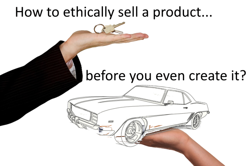 how-to-ethically-sell-a-product-before-you-even-create-it